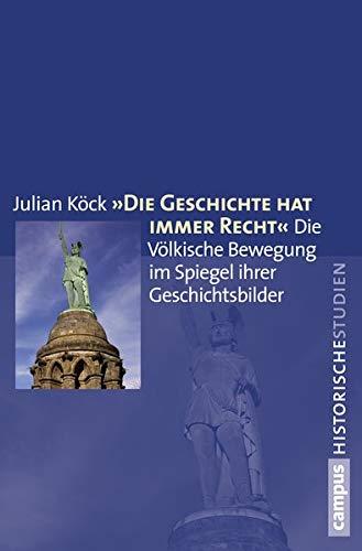 """""""Die Geschichte hat immer Recht"""": Die Volkische Bewegung im Spiegel ihrer Geschichtsbilder:..."""