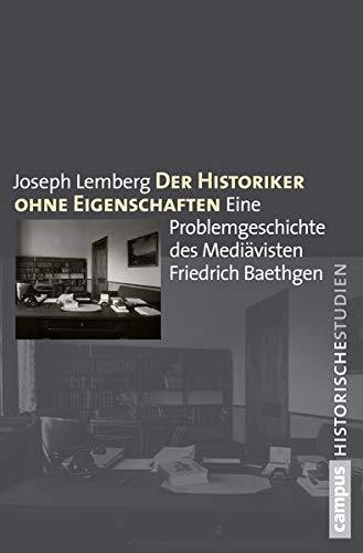 Der Historiker ohne Eigenschaften: Eine Problemgeschichte des Mediavisten Friedrich Baethgen: ...