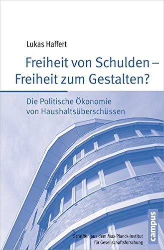Freiheit von Schulden - Freiheit zum Gestalten?: Die Politische Okonomie von Haushaltsuberschussen:...