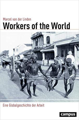 Workers of the World: Eine Globalgeschichte der Arbeit: Marcel van der Linden, Bettina Hoyer, Tim ...
