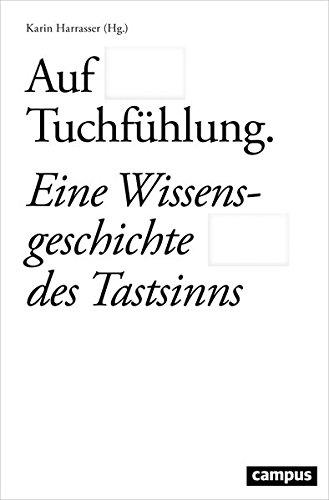 Auf Tuchfuhlung: Eine Wissensgeschichte des Tastsinns: Karin Harrasser