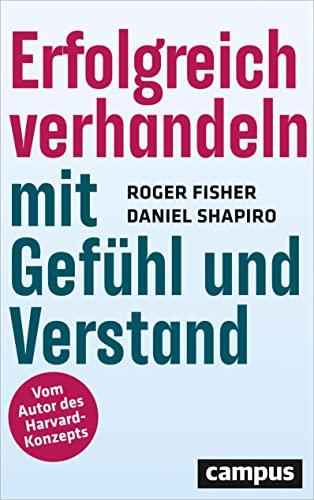 Erfolgreich verhandeln mit Gefühl und Verstand: Roger Fisher