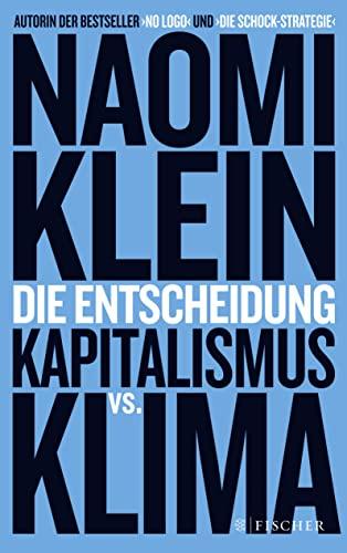 Die Entscheidung Kapitalismus vs. Klima - Klein, Naomi