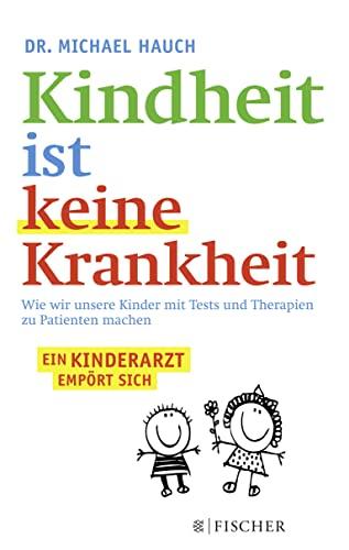 9783596032303: Kindheit ist keine Krankheit: Wie wir unsere Kinder mit Tests und Therapien zu Patienten machen