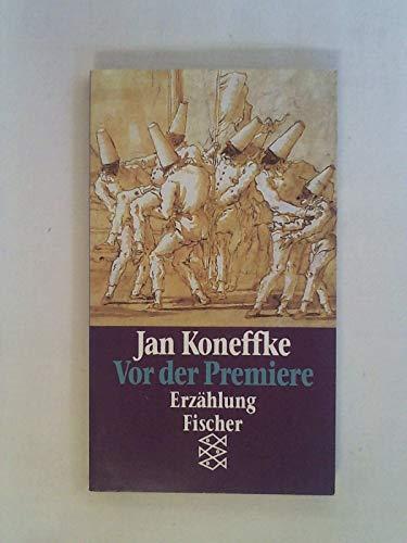 Vor der Premiere: Erzählung: Koneffke, Jan: