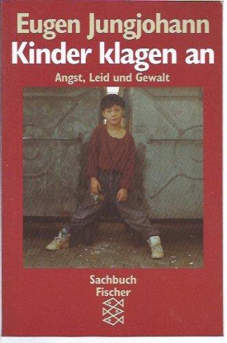 Kinder klagen an: Angst, Leid und Gewalt: Jungjohann, Eugen E