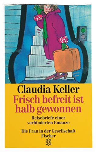 9783596107520: Frisch befreit ist halb gewonnen: Reisebriefe einer verhinderten Emanze (Die Frau in der Gesellschaft) (German Edition)