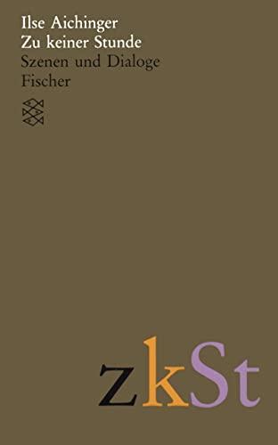 Zu keiner Stunde. Szenen und Dialoge.: Aichinger, Ilse.