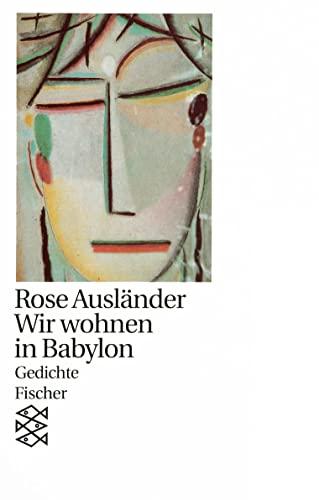Wir wohnen in Babylon: Gedichte 1970 -: Ausländer, Rose: