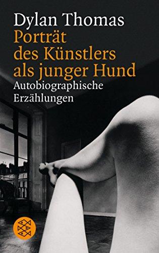 Porträt des Künstlers als junger Hund. Autobiographische Erzählungen. (3596113636) by Dylan Thomas; Klaus Martens