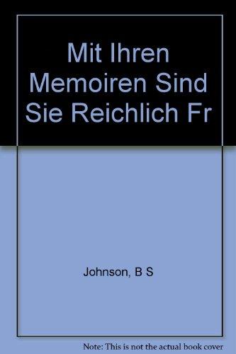 Mit Ihren Memoiren Sind Sie Reichlich Fr (3596113687) by B S Johnson