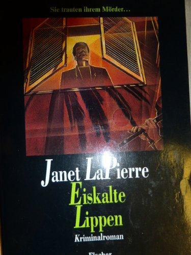 Eiskalte Lippen: Kriminalroman: LaPierre, Janet, Kurtz-Arnold,