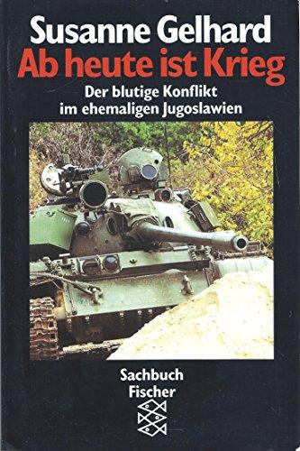 9783596114962: Ab heute ist Krieg: Der blutige Konflikt im ehemaligen Jugoslawien (Sachbuch Fischer)