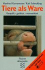 Tiere als Ware. Gequält - getötet -: Karremann, Manfred, Schnelting,