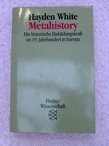 9783596117017: Metahistory. Die historische Einbildungskraft im 19. Jahrhundert in Europa
