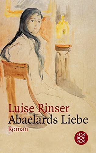 Abaelards Liebe: Roman - Luise Rinser