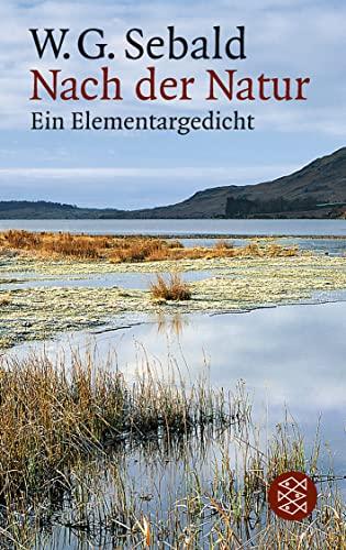Nach der Natur: Ein Elementargedicht: W. G. Sebald