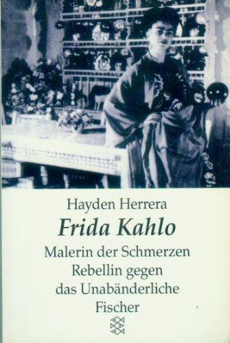 Frida Kahlo: Malerin der Schmerzen - Rebellin gegen das Unabänderliche - Herrera, Hayden; Kahlo, Frida; Aus dem Amerikanischen übersetzt von Dieter Mulch