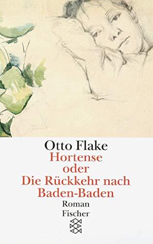 Hortense oder die Rückkehr nach Baden-Baden : Flake, Otto: