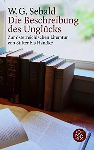 Die Beschreibung des Unglücks: Zur österreichischen Literatur: W. G. Sebald