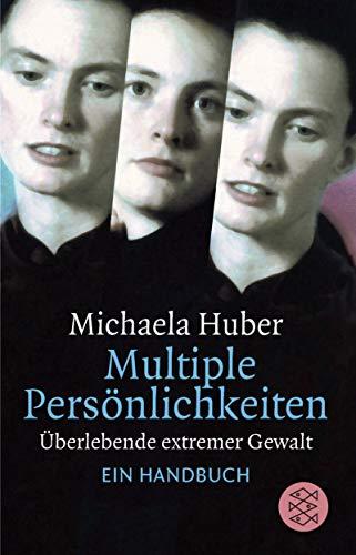 Multiple Persönlichkeiten: Überlebende extremer Gewalt. Ein Handbuch: Huber, Michaela: