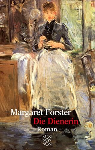 Die Dienerin Roman / Margaret Forster. Aus dem Engl. von Dietlind Kaiser - Forster, Margaret