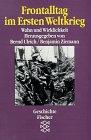 9783596125449: Frontalltag im Ersten Weltkrieg. Wahn und Wirklichkeit. Quellen und Dokumente.