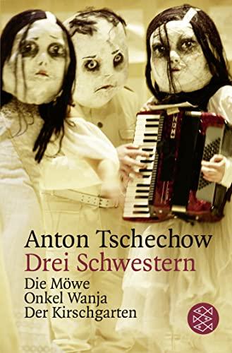 Drei Schwestern und andere Dramen : Die: Anton Tschechow