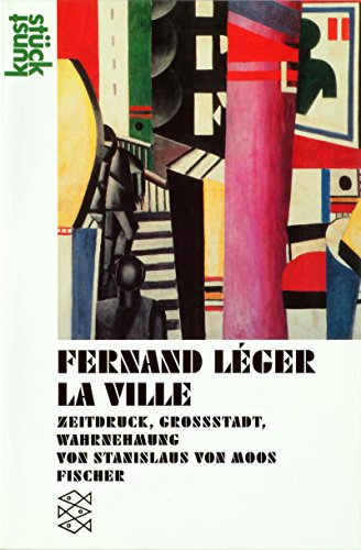 Fernand Leger: La Ville: Zeitdruck, Großstadt, Wahrnehmung.: Moos, Stanislaus von:
