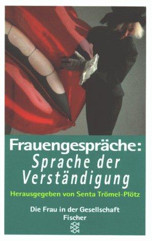 Frauengespräche : Sprache der Verständigung. hrsg. von Senta Trömel-Plötz (Hg.) / Fischer ; 13161 : Die Frau in der Gesellschaft - Trömel-Plötz, Senta (Herausgeber)