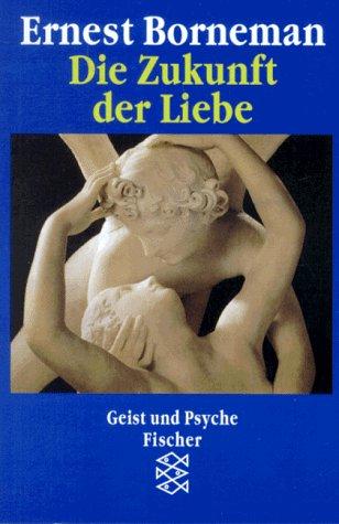 Die Zukunft der Liebe (Geist und Psyche): Borneman, Ernest
