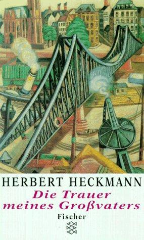 Die Trauer meines Grossvaters. Eine Frankfurter Kindheit: Heckmann, Herbert