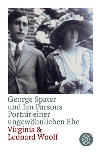 Porträt einer ungewöhnlichen Ehe. Virginia & Leonard Woolf. Aus dem Englischen von Barbara Scriba-Sethe. Mit einem Nachwort von Quentin Bell. - Spater, George und Ian Parsons
