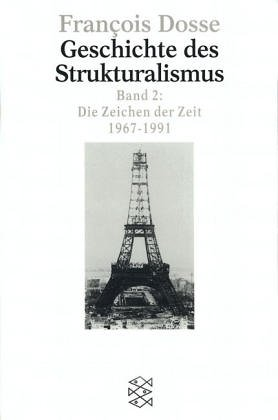 9783596134762: Geschichte des Strukturalismus 2. Die Zeichen der Zeit, 1967 - 1991.