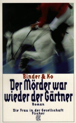 Der Mörder war wieder der Gärtner : Roman. Binder & Ko - Binder, Sibylle Luise