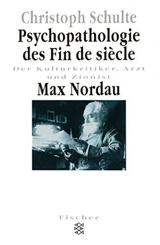 9783596136117: Psychopathologie des Fin de siecle. Max Nordau: Der Kulturkritiker, Arzt und Zionist (Forum Wissenschaft, Kultur & Medien)