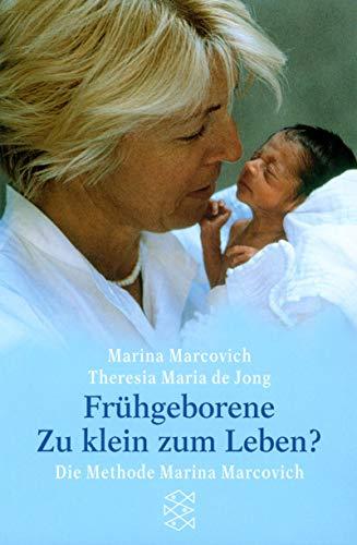 Frühgeborene - Zu klein zum Leben?: Die Methode Marina Marcovich - Jong, Maria Th de und Marina Marcovich