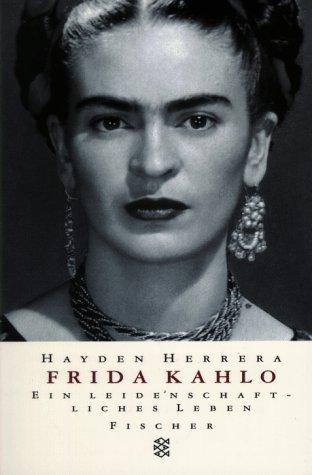 9783596137992: Frida Kahlo. Ein leidenschaftliches Leben.