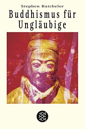Buddhismus für Ungläubige. (9783596140268) by Stephen Batchelor