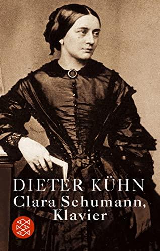 Clara Schumann, Klavier - Ein Lebensbuch - erweiterte Neufassung - Kühn, Dieter