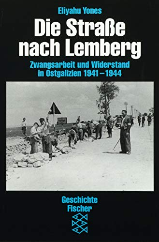 9783596142583: Die Straße nach Lemberg. Zwangsarbeit und Widerstand in Ostgalizien 1941-1945.