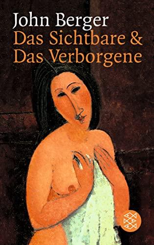 Das Sichtbare und das Verborgene.: Berger, John