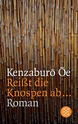 Reißt die Knospen ab...: Kenzaburo Oe