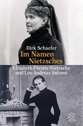 Im Namen Nietzsches: Elisabeth Förster-Nietzsche und Lou Andreas-Salomé - Schaefer, Dirk