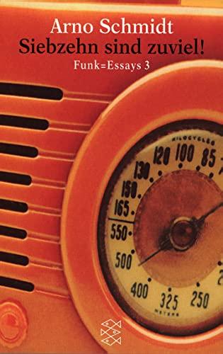 Siebzehn sind zuviel. Funk=Essays 3: Schmidt, Arno