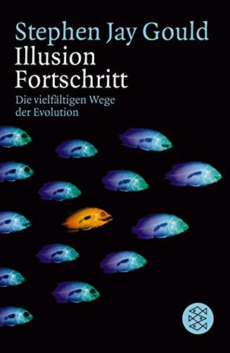 Illusion Fortschritt. Die vielfältigen Wege der Evolution. (3596146429) by Stephen Jay Gould
