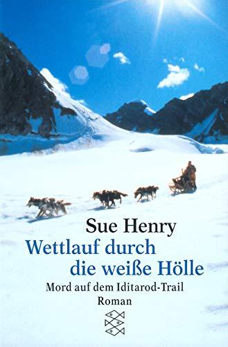 Wettlauf durch die weiße Hölle. Mord auf dem Iditarod- Trail. (9783596146680) by Sue Henry