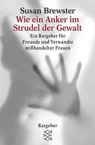 9783596147014: Wie ein Anker im Strudel der Gewalt: Ein Ratgeber für Freunde und Verwandte misshandelter Frauen