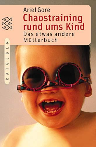 Chaostraining rund ums Kind. Das etwas andere Mütterbuch. (3596150736) by Gore, Ariel