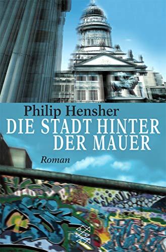Die Stadt hinter der Mauer: Philip Hensher